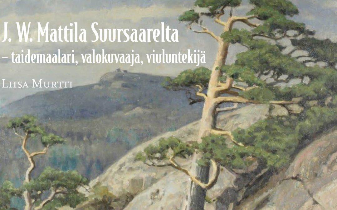 Liisa Murtti: J. W. Mattila Suursaarelta – taidemaalari, valokuvaaja ja viuluntekijä